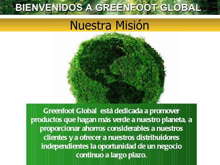 Nuestra Misión Greenfoot Global  está dedicada a promover productos que hagan más verde a nuestro planeta, a proporcionar ...