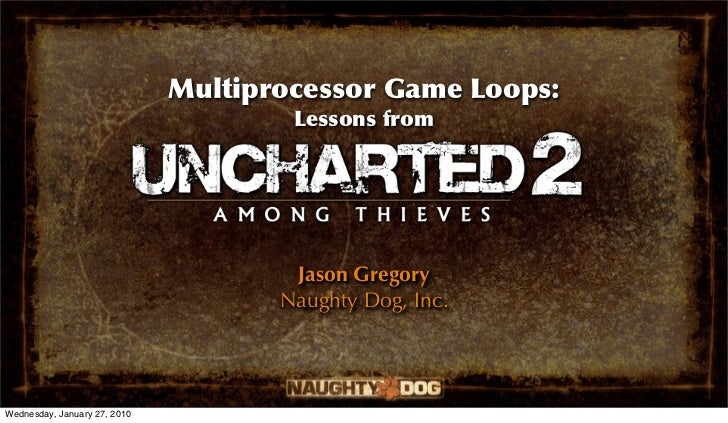 Multiprocessor Game Loops: Lessons from Uncharted 2: Among Thieves