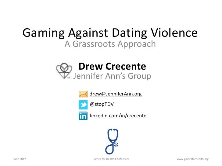 Gaming Against Dating Violence             A Grassroots Approach                Drew Crecente               Jennifer Ann's...