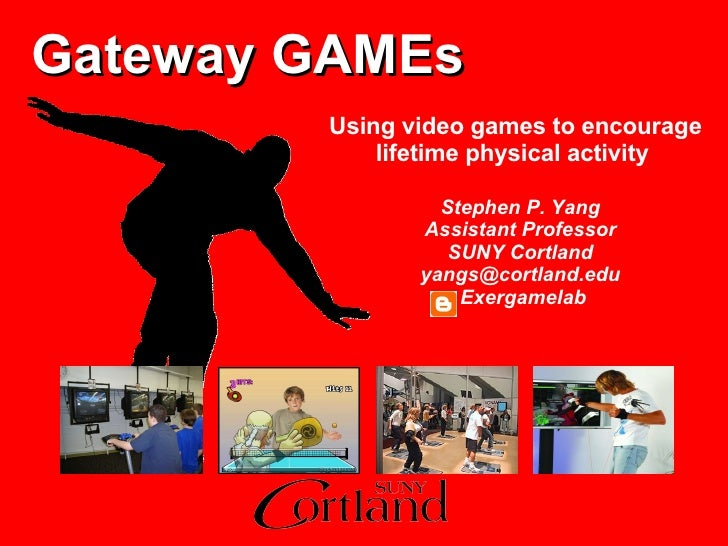 Gateway   GAMEs Stephen P. Yang Assistant Professor SUNY Cortland [email_address] Exergamelab Using video games to encoura...