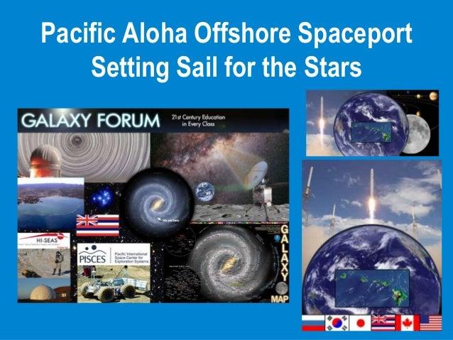 Galaxy Forum Hawaii 2013 - Pacific Aloha Offshore Spaceport
