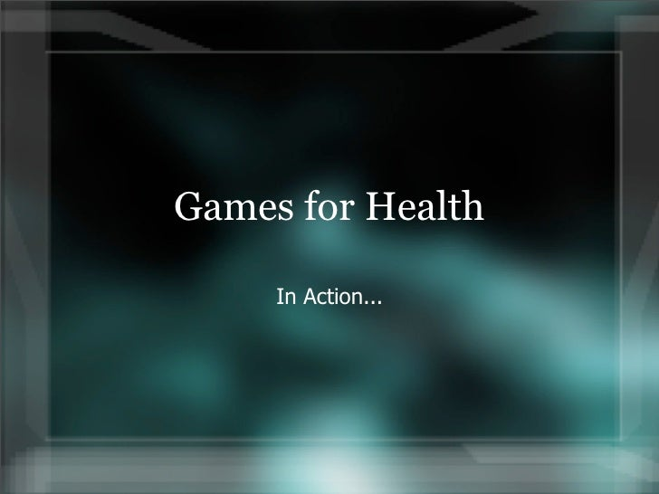 Games for Health       In Action...