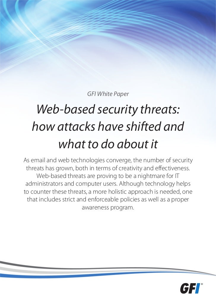 GFI White Paper    Web-based security threats:   how attacks have shifted and       what to do about itAs email and web te...
