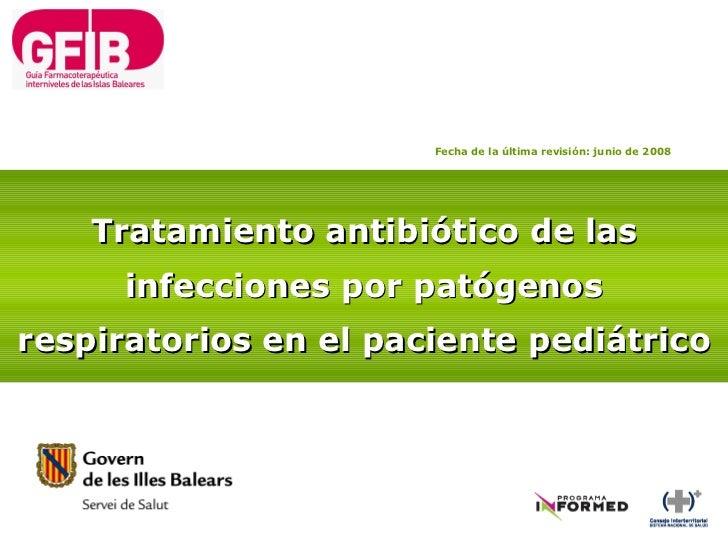 Tratamiento antibiótico de las infecciones por patógenos respiratorios en el paciente pediátrico Fecha de la última revisi...