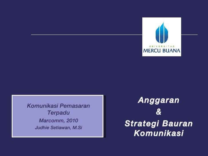<ul><li>Anggaran </li></ul><ul><li>& </li></ul><ul><li>Strategi Bauran Komunikasi </li></ul>Komunikasi Pemasaran Terpadu M...