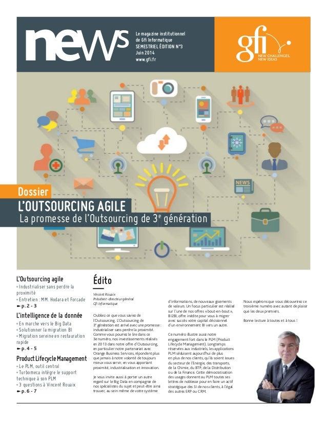 Le magazine institutionnel de Gfi Informatique SEMESTRIEL ÉDITION N°3 Juin 2014 www.gfi.fr Édito —Vincent Rouaix Président...