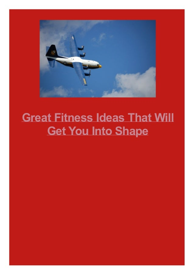 Great Fitness Ideas That Will Get You Into Shape