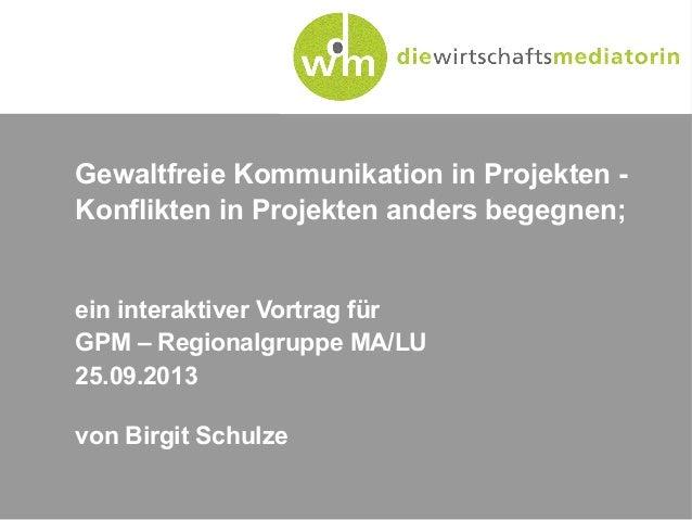 Gewaltfreie Kommunikation in Projekten - Konflikten in Projekten anders begegnen; ein interaktiver Vortrag für GPM – Regio...