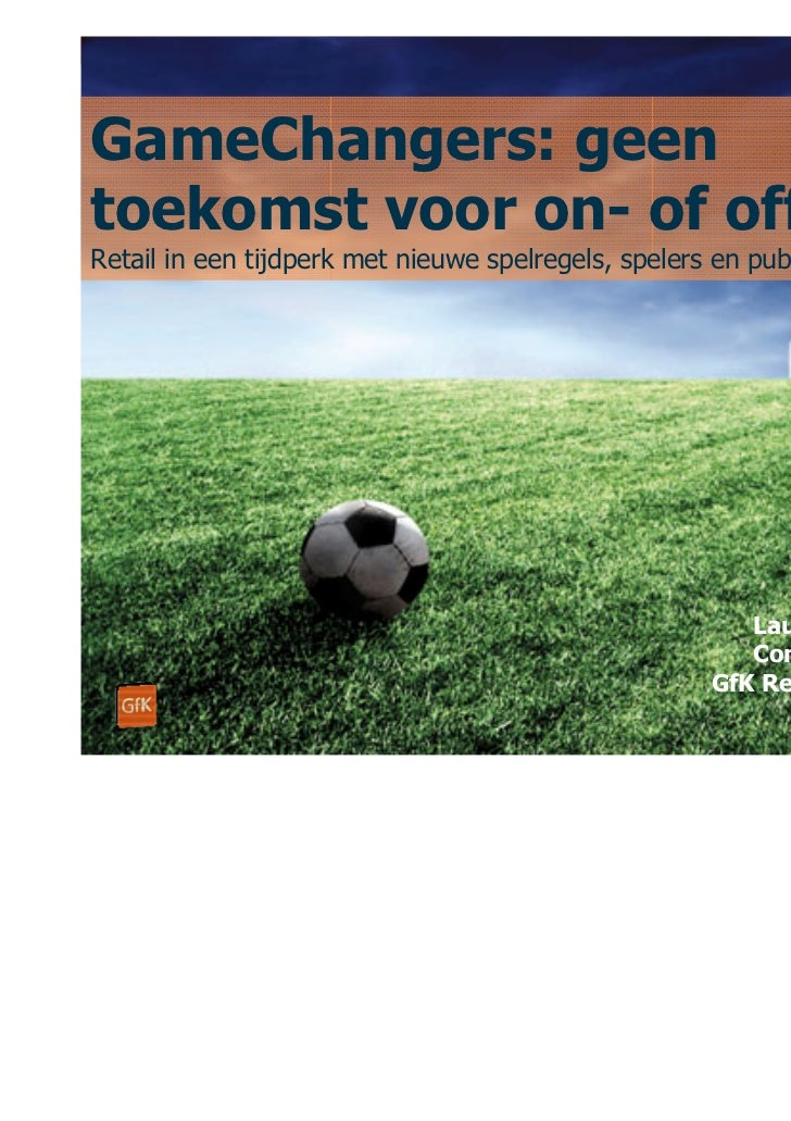 GfK Retail and Technology   The Netherlands                          30 May 2011GameChangers: geentoekomst voor on- of off...
