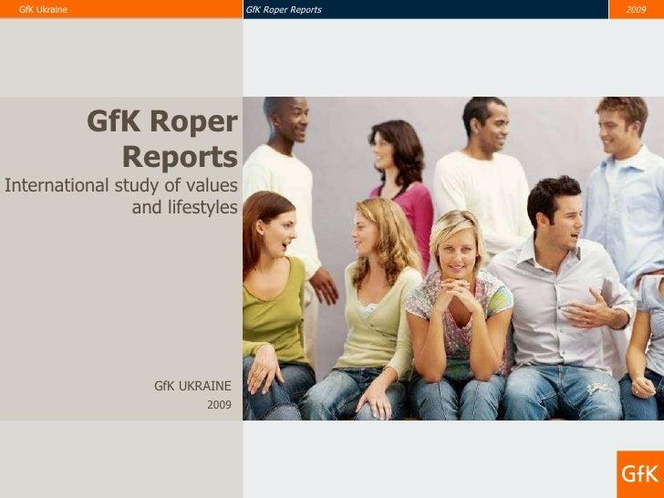 GfK UKRAINE 2009 GfK Roper Reports International study of values and lifestyles