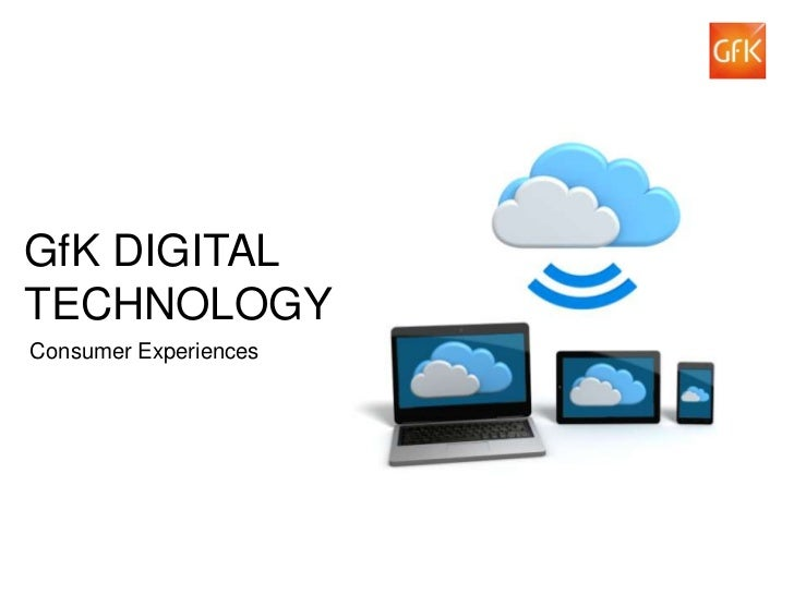 GfK DIGITALTECHNOLOGYConsumer Experiences© GfK 2012 | GfK Digital Technology |   1
