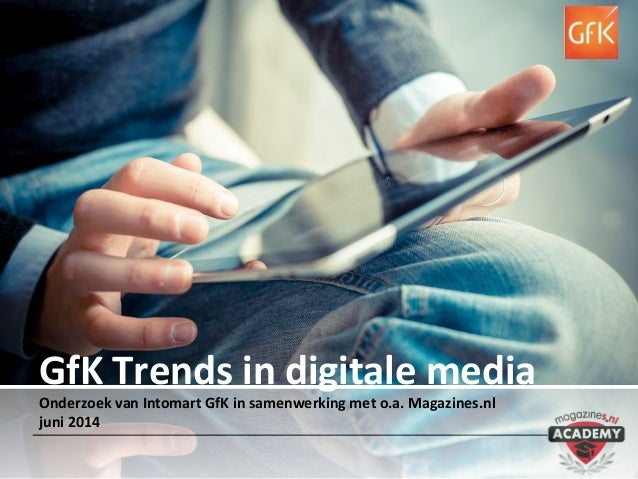 GfK Trends in digitale media Onderzoek van Intomart GfK in samenwerking met o.a. Magazines.nl juni 2014