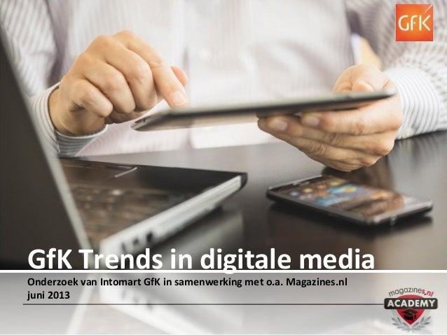 GfK Trends in digitale media Onderzoek van Intomart GfK in samenwerking met o.a. Magazines.nl juni 2013