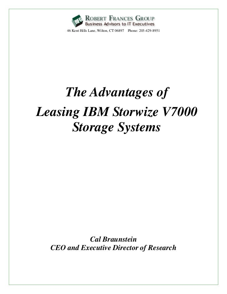 46 Kent Hills Lane, Wilton, CT 06897 Phone: 203-429-8951     The Advantages ofLeasing IBM Storwize V7000      Storage Syst...