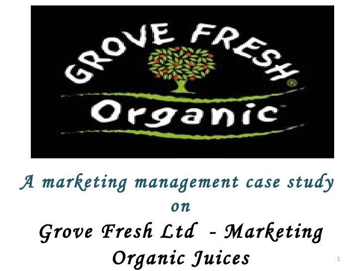 A marketing management case study  on Grove Fresh Ltd  - Marketing Organic Juices