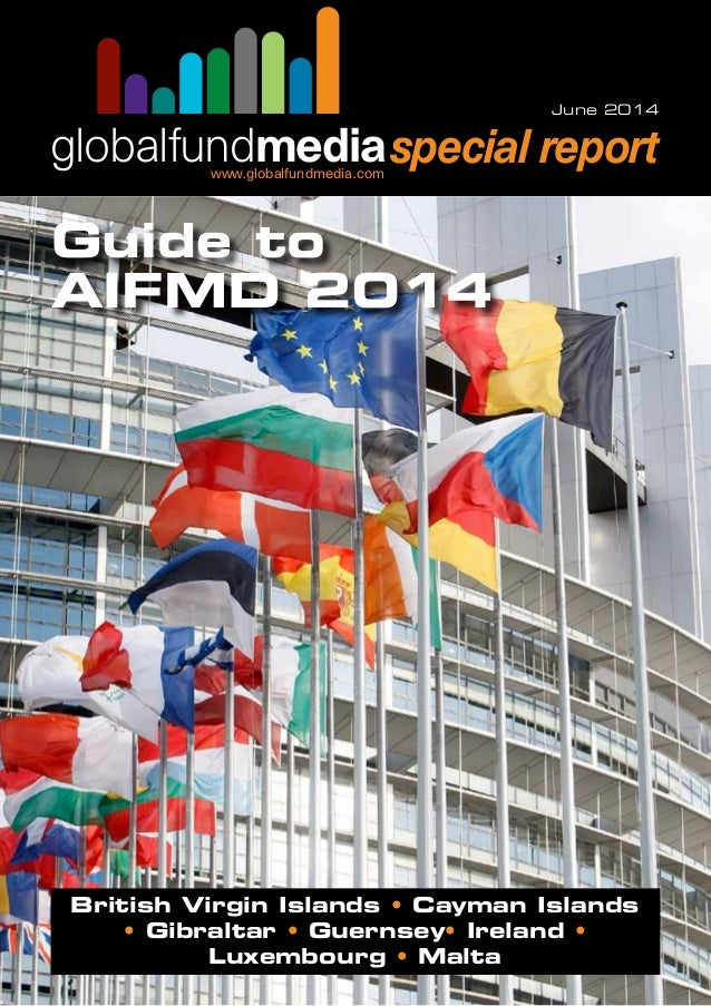 www.globalfundmedia.com special reportglobalfundmedia June 2014 Guide to AIFMD2014 British Virgin Islands • CaymanIsland...