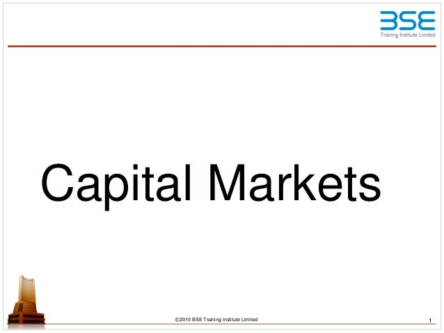 Capital Markets ©2010 BSE Training Institute Limited 1