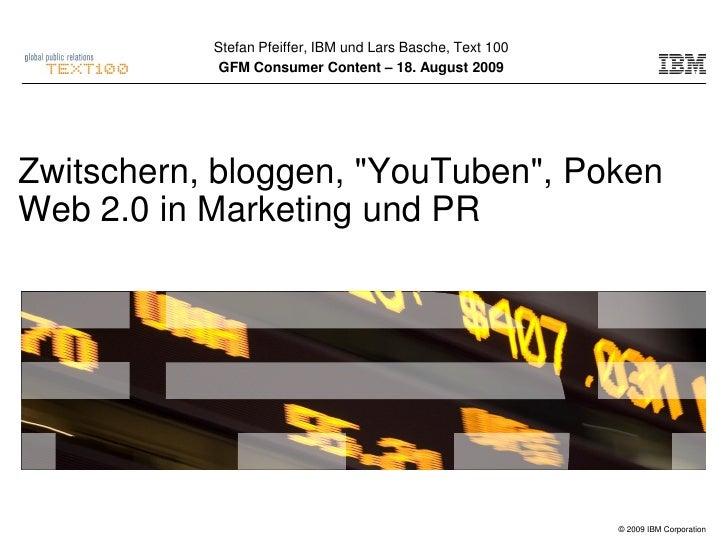 Stefan Pfeiffer, IBM und Lars Basche, Text 100             GFM Consumer Content – 18. August 2009     Zwitschern, bloggen,...