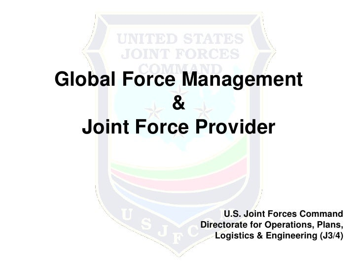 Global Force Management<br />&<br />Joint Force Provider<br />U.S. Joint Forces Command<br />Directorate for Operations, P...