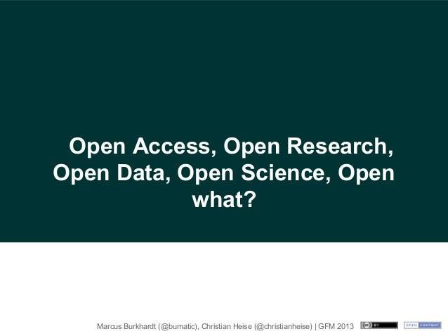 Open Access, Open Research, Open Data, Open Science, Open what? #gfm2013