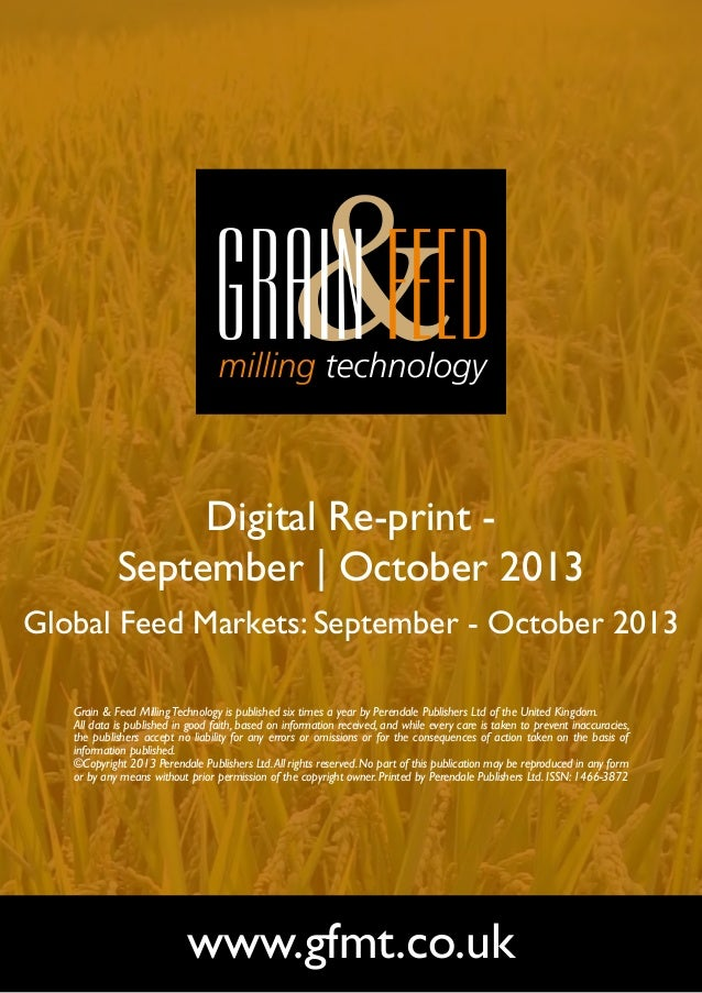Digital Re-print September | October 2013 Global Feed Markets: September - October 2013 Grain & Feed Milling Technology is...