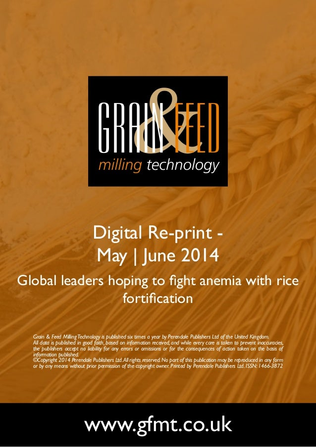Digital Re-print - May | June 2014 Global leaders hoping to fight anemia with rice fortification www.gfmt.co.uk Grain & Fe...