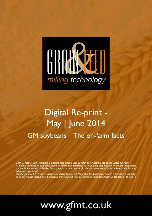 Digital Re-print - May | June 2014 GM soybeans – The on-farm facts www.gfmt.co.uk Grain & Feed MillingTechnology is publis...
