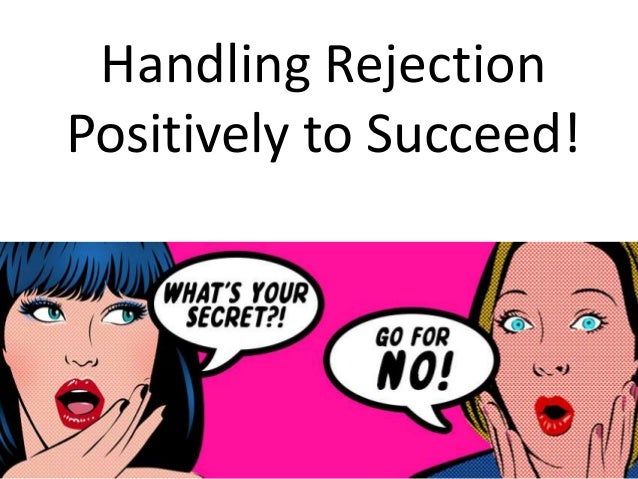 """"""" Handling Rejection Positively to Succeed!"""