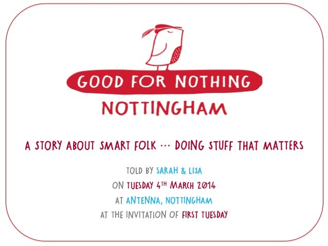 A STORY ABOUT SMART FOLK … DOING STUFF THAT MATTERS TOLD BY SARAH & LISA ON TUESDAY 4TH MARCH 2014 AT ANTENNA, NOTTINGHAM ...