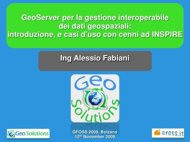 GeoServer per la gestione interoperabile               dei dati geospaziali: introduzione, e casi d'uso con cenni ad INSPI...