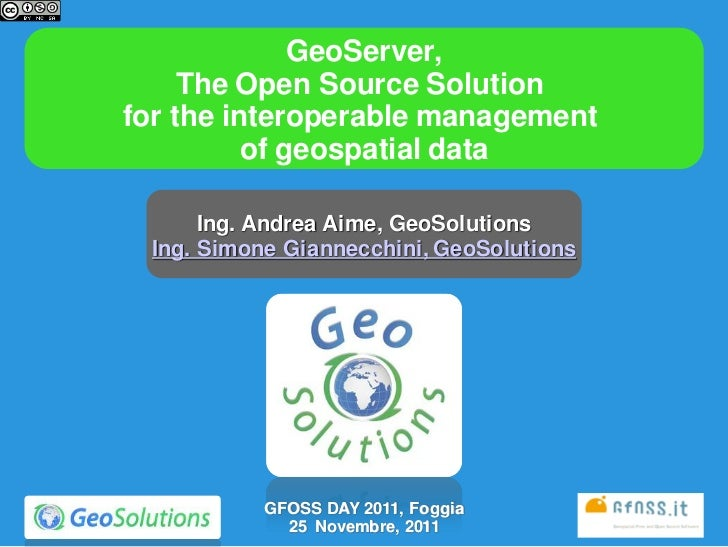 GeoServer,     The Open Source Solutionfor the interoperable management          of geospatial data      Ing. Andrea Aime,...