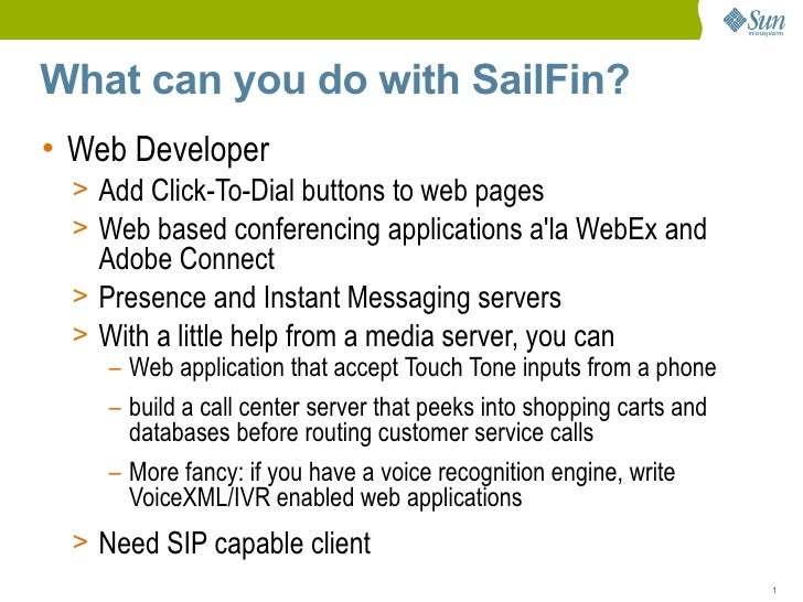 What can you do with SailFin? • Web Developer   > Add Click-To-Dial buttons to web pages   > Web based conferencing applic...