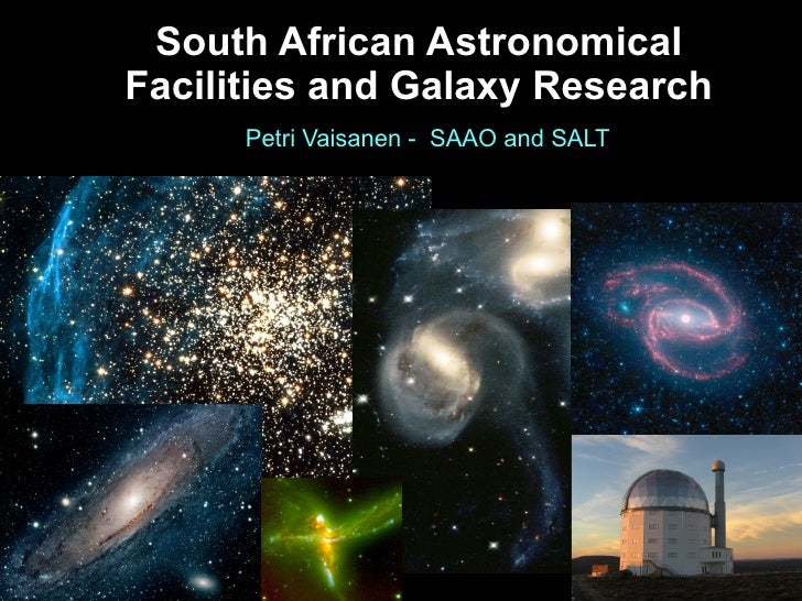 South African AstronomicalFacilities and Galaxy Research      Petri Vaisanen - SAAO and SALT