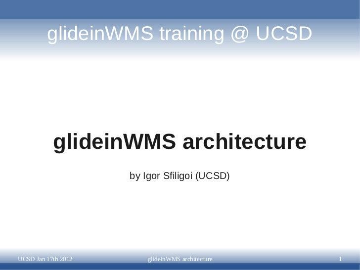 glideinWMS Architecture - glideinWMS Training Jan 2012