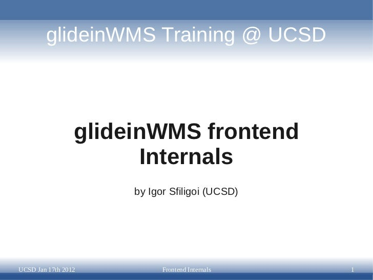 glideinWMS Frontend Internals - glideinWMS Training Jan 2012