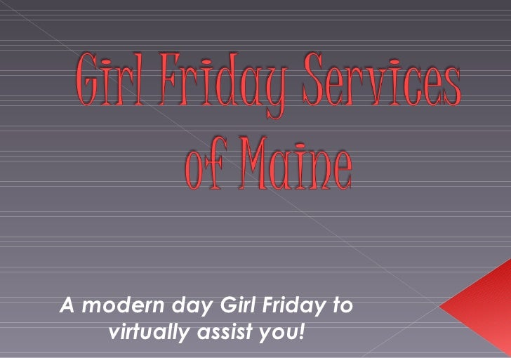 A modern day Girl Friday to virtually assist you!