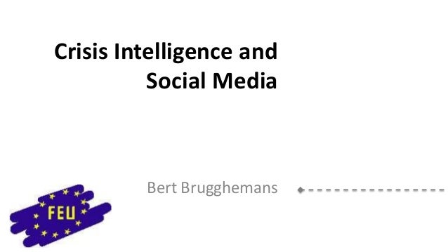 Crisis Intelligence and Social Media  Bert Brugghemans