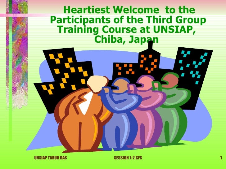 Heartiest Welcome to the        Participants of the Third Group         Training Course at UNSIAP,                 Chiba, ...