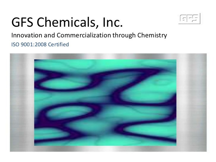 GFS Chemicals, Inc.<br />Innovation and Commercialization through Chemistry<br />ISO 9001:2008 Certified<br />