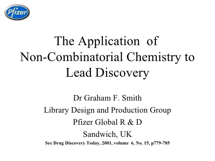 The Application  of  Non-Combinatorial Chemistry to Lead Discovery Dr Graham F. Smith Library Design and Production Group ...