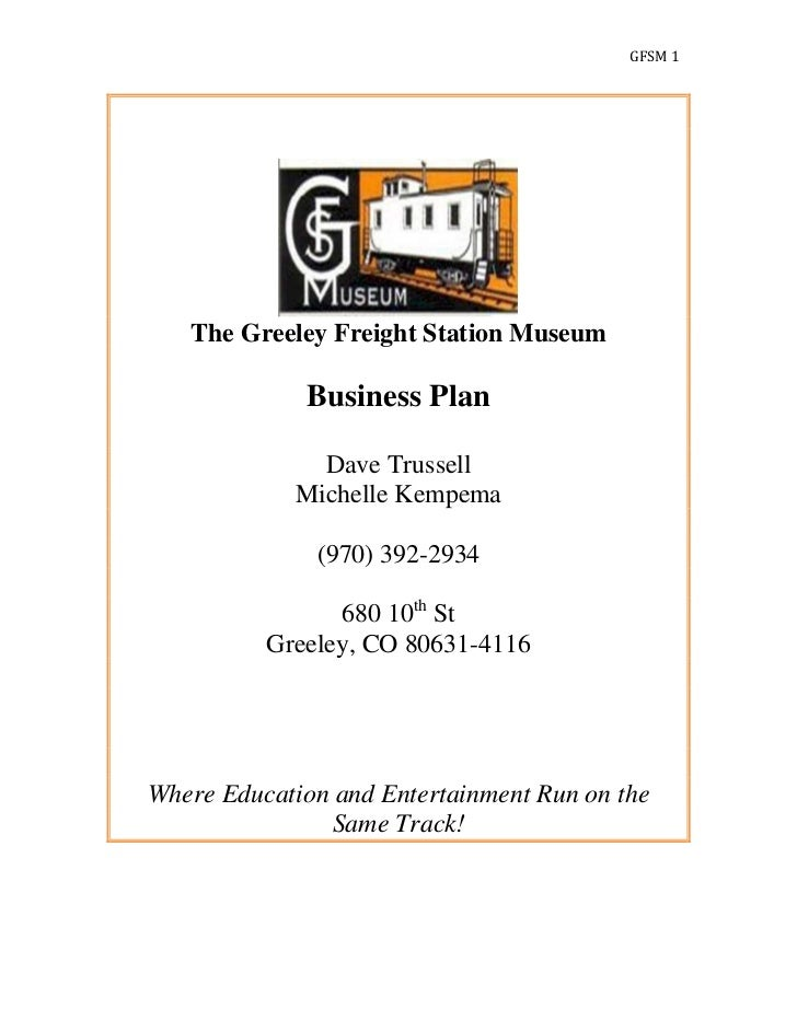GFSM 1   The Greeley Freight Station Museum             Business Plan              Dave Trussell            Michelle Kempe...