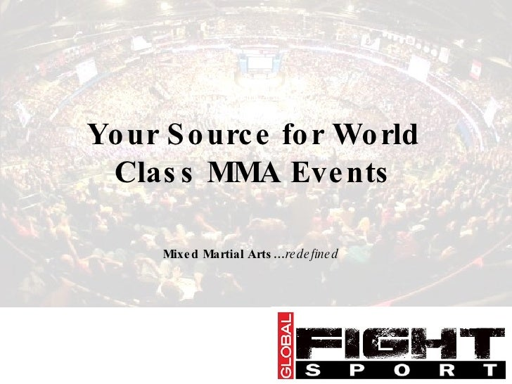 Your Source for World Class MMA Events Mixed Martial Arts… redefined