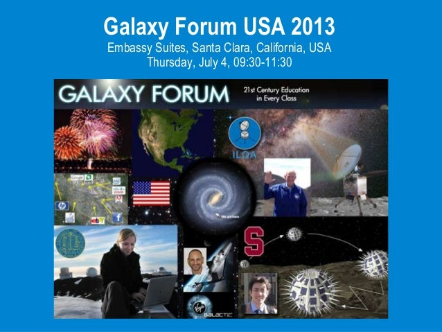 Galaxy Forum USA 2013 Embassy Suites, Santa Clara, California, USA Thursday, July 4, 09:30-11:30