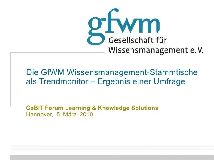 Die GfWM Wissensmanagement-Stammtische als Trendmonitor – Ergebnis einer Umfrage CeBIT Forum Learning & Knowledge Solution...