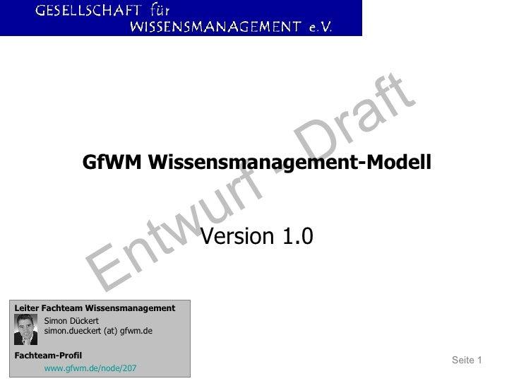 GfWM Wissensmanagement-Modell Version 1.0 Leiter Fachteam Wissensmanagement Simon Dückert simon.dueckert (at) gfwm.de Fach...