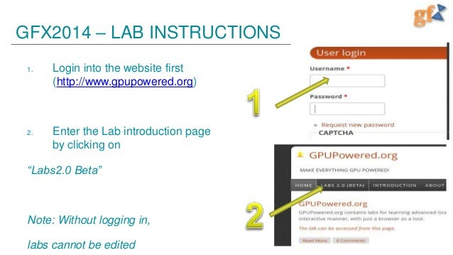 GFX2014 – LAB INSTRUCTIONS 1.  Login into the website first (http://www.gpupowered.org)  2.  Enter the Lab introduction pa...