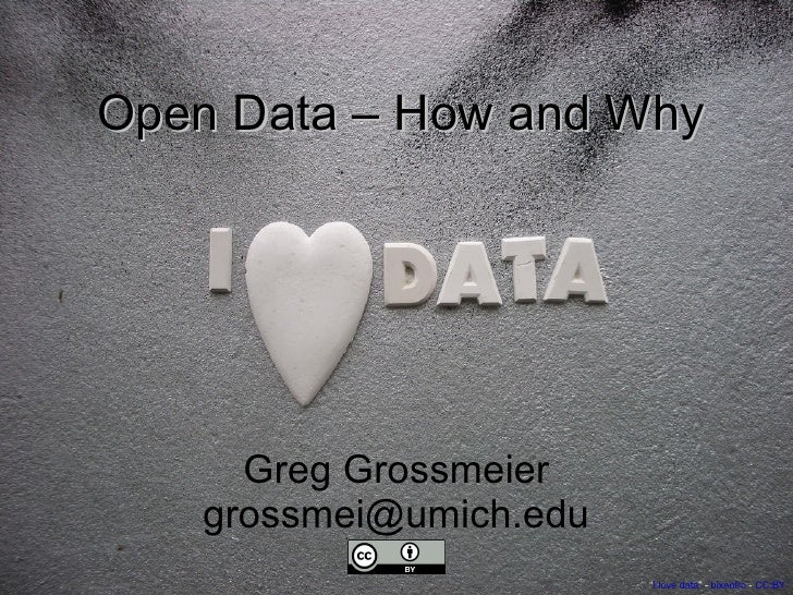 "Open Data – How and Why Greg Grossmeier [email_address] "" I love data "" -  bixentro  -  CC:BY"