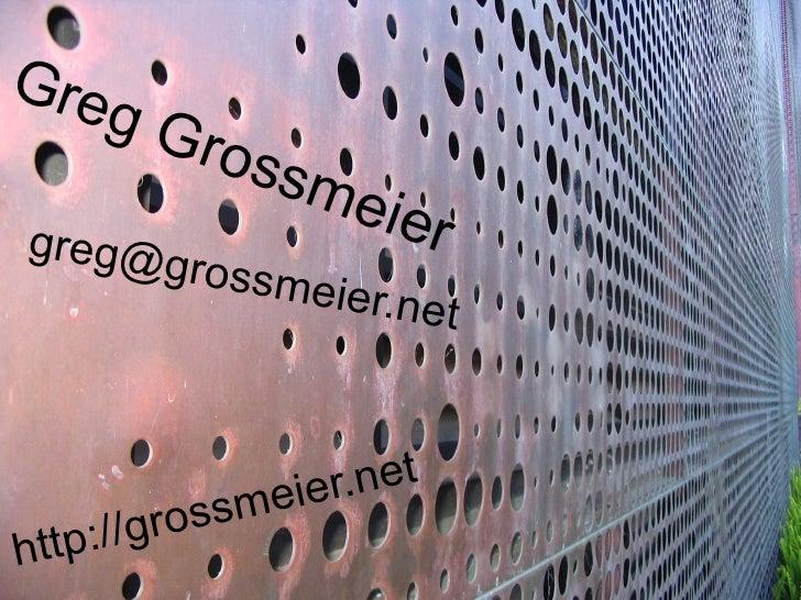 Greg Grossmeier [email_address] http://grossmeier.net