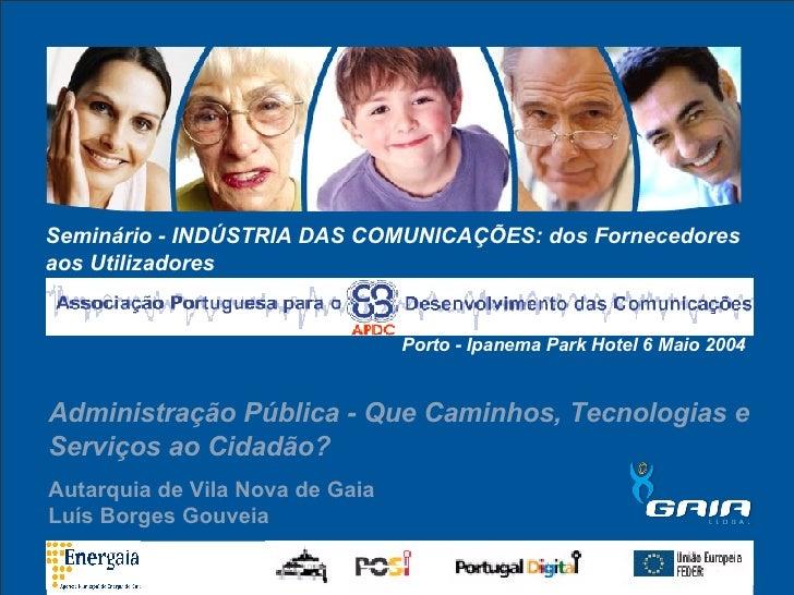 Seminário - INDÚSTRIA DAS COMUNICAÇÕES: dos Fornecedores aos Utilizadores     Porto - Ipanema Park Hotel 6 Maio 2004 Admin...