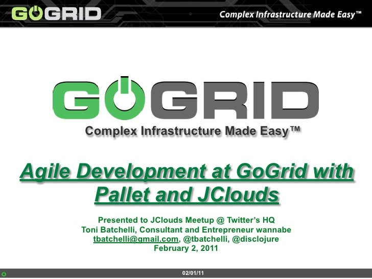 Complex Infrastructure Made Easy™Agile Development at GoGrid with       Pallet and JClouds         Presented to JClouds Me...